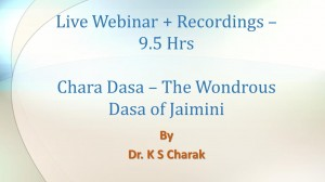 Webinar Recordings: Chara Dasha - The Wondrous Dasha of Jaimini by Dr K. S. Charak [SA]