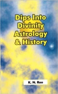 Dips into Divinity, Astrology & History by K.N. Rao [VP]