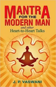 Mantra fot he Modern Man and Other Heart- to- Heart Talks