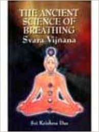 Ancient Science of Breathing By Svara Vijnana