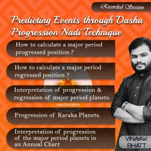 (Recordings) Prediction Events through Dasha Progression Nadi Technique By Vinayak Bhatt (SA)
