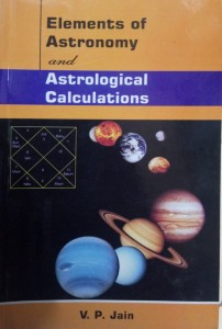 Elements of Astronomy and Astrological Calculations by V P Jain [AP]