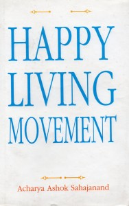 Happy Living Movement By Ach. Ashok Swajanand  [MeP]