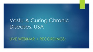 Webinar Recordings: Vastu & Curing Chronic Diseases, USA Webinar [SA]