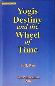 Yogis, Destiny and the Wheel of Time by K N Rao [VP]