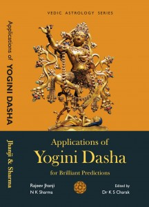 Applications of Yogini Dasha For Brilliant Predictions by Rajeev J edited by K S Charak [UP]