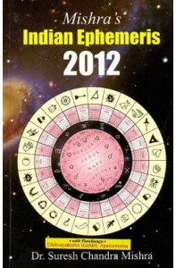 2012: Indian Ephemeris By Dr. Suresh Chandra Mishra [PP]
