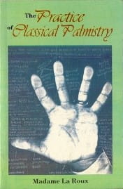 The Practice Of Classical Palmistry by Madame La Roux [MiscP]