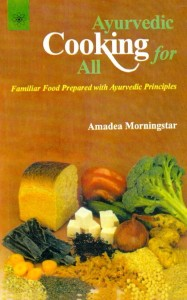 Ayurvedic Cooking for All  By  Amadea Morningstar [MLBD]